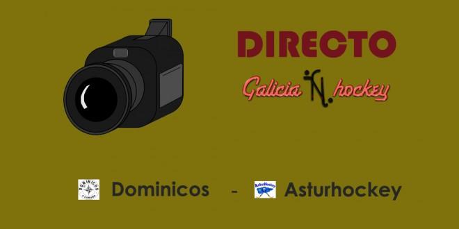 RETRANSMISIÓN EN DIRECTO FASE SECTOR JUNIOR: DOMINICOS – ASTURHOCKEY (15-4-18)
