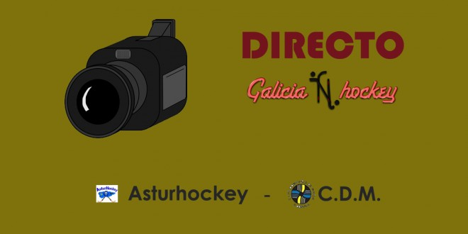 RETRANSMISIÓN EN DIRECTO FASE SECTOR JUNIOR: ASTURHOCKEY – CDM (14-4-18)